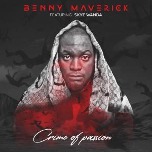 DOWNLOAD Benny Maverick feat  Skye Wanda – Crime Of Passion