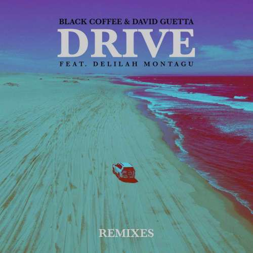 DOWNLOAD Black Coffee & David Guetta – Drive (feat  Delilah