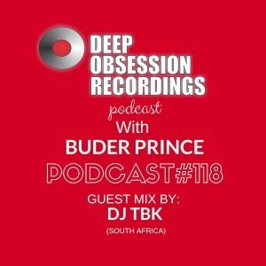 Deep Obsession Recordings Podcast 118, Buder Prince, Guest Mix, DJ TBK, mp3, download, datafilehost, fakaza, Afro House, Afro House 2019, Afro House Mix, Afro House Music, Afro Tech, House Music