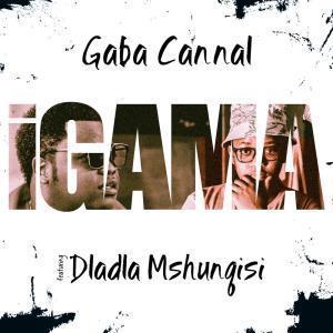 DOWNLOAD Gaba Cannal Ft  Dladla Mshunqisi - Igama – ZAMUSIC