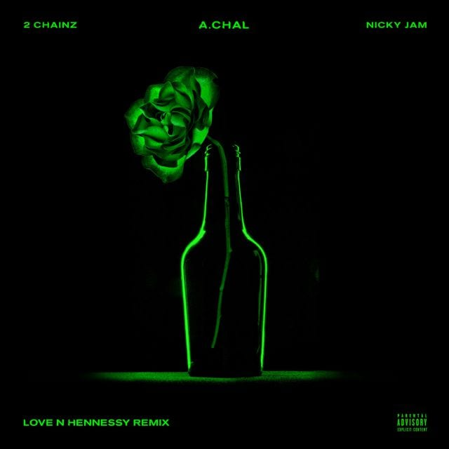 A.CHAL, LOVE N HENNESSY, 2 CHAINZ , NICKY JAM, REMIX, mp3, download, mp3 download, cdq, 320kbps, audiomack, dopefile, datafilehost, toxicwap, fakaza, mp3goo