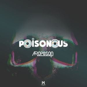 Afropoison – Poisonous (Original Mix), Afropoison, Poisonous, Original Mix, mp3, download, mp3 download, cdq, 320kbps, audiomack, dopefile, datafilehost, toxicwap, fakaza, mp3goo