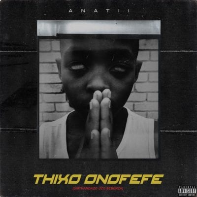 Anatii – Thixo Onofefe, Anatii, Thixo Onofefe, mp3, download, mp3 download, cdq, 320kbps, audiomack, dopefile, datafilehost, toxicwap, fakaza