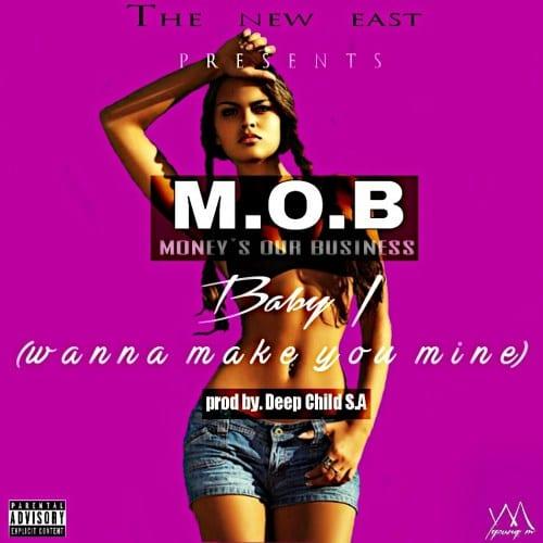 M.O.B – Baby I (Wanna Make You Mine), M.O.B, Baby I, Wanna Make You Mine, mp3, download, mp3 download, cdq, 320kbps, audiomack, dopefile, datafilehost, toxicwap, fakaza, mp3goo