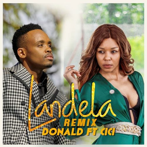 Donald – Landela (Remix) Ft. Cici, Donald, Landela (Remix), Cici, mp3, download, mp3 download, cdq, 320kbps, audiomack, dopefile, datafilehost, toxicwap, fakaza, mp3goo
