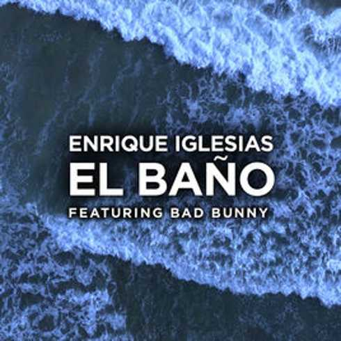 ENRIQUE IGLESIAS – EL BAÑO (FEAT. BAD BUNNY), ENRIQUE IGLESIAS, EL BAÑO, BAD BUNNY, mp3, download, mp3 download, cdq, 320kbps, audiomack, dopefile, datafilehost, toxicwap, fakaza