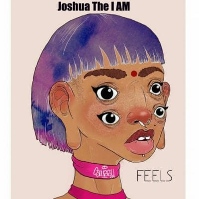 Joshua The I AM – Feels, Joshua The I AM, Feels, mp3, download, mp3 download, cdq, 320kbps, audiomack, dopefile, datafilehost, toxicwap, fakaza, mp3goo