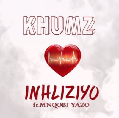 Khumz – Inhliziyo Ft. Mnqobi Yazo, Khumz, Inhliziyo, Mnqobi Yazo, mp3, download, mp3 download, cdq, 320kbps, audiomack, dopefile, datafilehost, toxicwap, fakaza, mp3goo