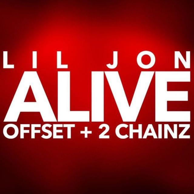 LIL JON FT. OFFSET & 2 CHAINZ – ALIVE, LIL JON, OFFSET, 2 CHAINZ, ALIVE, mp3, download, mp3 download, cdq, 320kbps, audiomack, dopefile, datafilehost, toxicwap, fakaza, mp3goo