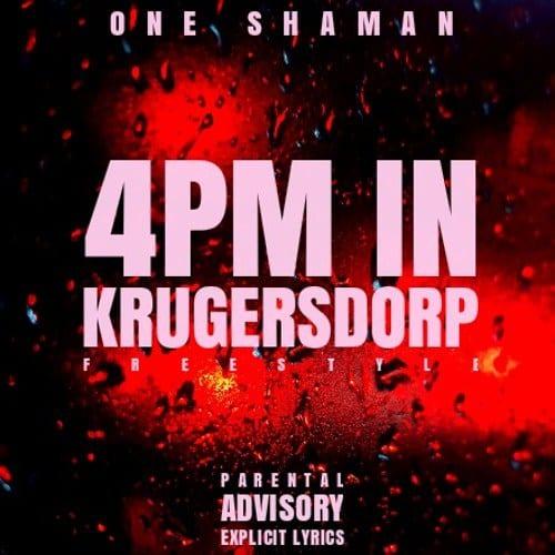 One Shaman – 4PM In Krugersdorp [Freestyle], One Shaman, 4PM In Krugersdorp, Freestyle, mp3, download, mp3 download, cdq, 320kbps, audiomack, dopefile, datafilehost, toxicwap, fakaza, mp3goo