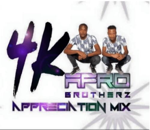 Afro Brotherz – 4K Appreciation Mix, Afro Brotherz, 4K Appreciation Mix, mp3, download, mp3 download, cdq, 320kbps, audiomack, dopefile, datafilehost, toxicwap, fakaza, mp3goo
