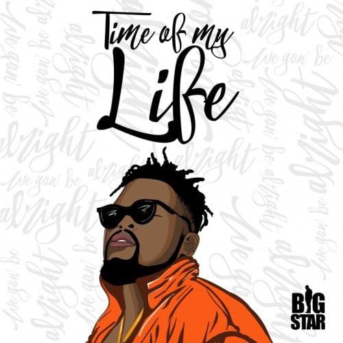 Big Star – Time Of My Life, Big Star, Time Of My Life, mp3, download, mp3 download, cdq, 320kbps, audiomack, dopefile, datafilehost, toxicwap, fakaza, mp3goo