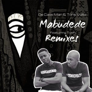 De Cave Man & Tonicvolts, Toshi – Mabudede (Xtetiqsoul Remix), De Cave Man, Tonicvolts, Toshi, Mabudede, Xtetiqsoul Remix, mp3, download, mp3 download, cdq, 320kbps, audiomack, dopefile, datafilehost, toxicwap, fakaza, mp3goo
