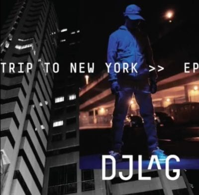 DJ Lag – Trip to New York, DJ Lag, Trip to New York, mp3, download, mp3 download, cdq, 320kbps, audiomack, dopefile, datafilehost, toxicwap, fakaza, mp3goo