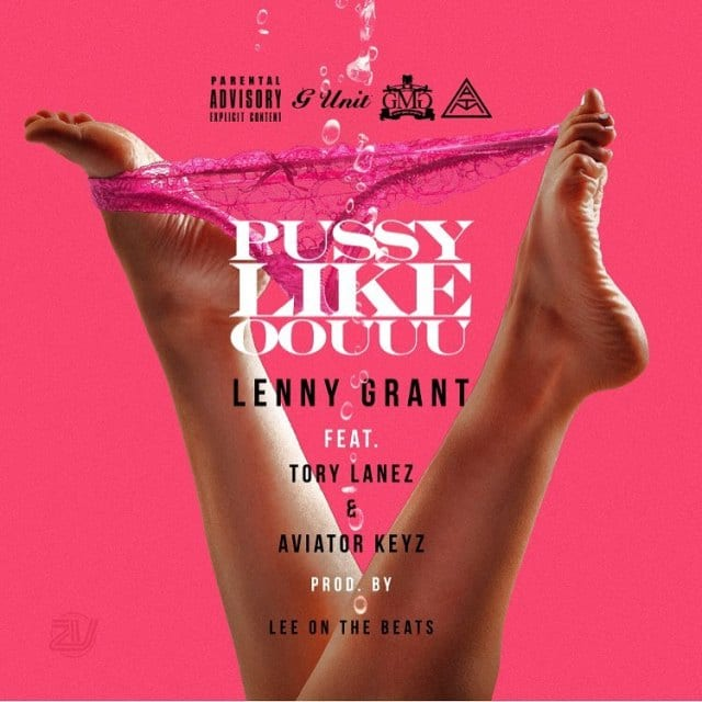 LENNY GRANT – PUSSY LIKE OOUUU (FEAT. TORY LANEZ & AVIATOR KEYZ), LENNY GRANT, PUSSY LIKE OOUUU, TORY LANEZ, AVIATOR KEYZ, mp3, download, mp3 download, cdq, 320kbps, audiomack, dopefile, datafilehost, toxicwap, fakaza, mp3goo