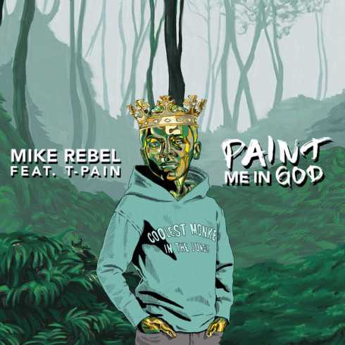 Mike Rebel – Paint Me in God (feat. T-Pain), Mike Rebel, Paint Me in God, T-Pain, mp3, download, mp3 download, cdq, 320kbps, audiomack, dopefile, datafilehost, toxicwap, fakaza, mp3goo