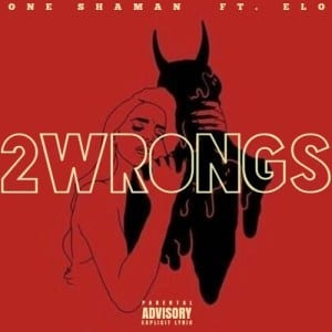 One Shaman – 2 Wrongs Ft. Elo, One Shaman, 2 Wrongs, Elo, mp3, download, mp3 download, cdq, 320kbps, audiomack, dopefile, datafilehost, toxicwap, fakaza, mp3goo