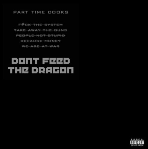 Part Time Cooks – Don't Feed The Dragon, Part Time Cooks, Don't Feed The Dragon, mp3, download, mp3 download, cdq, 320kbps, audiomack, dopefile, datafilehost, toxicwap, fakaza, mp3goo