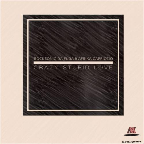 Rocksonic Da Fuba & Afrika Capriccio – Crazy Stupid Love (Original Mix), Rocksonic Da Fuba, Afrika Capriccio, Crazy Stupid Love, Original Mix, mp3, download, mp3 download, cdq, 320kbps, audiomack, dopefile, datafilehost, toxicwap, fakaza, mp3goo