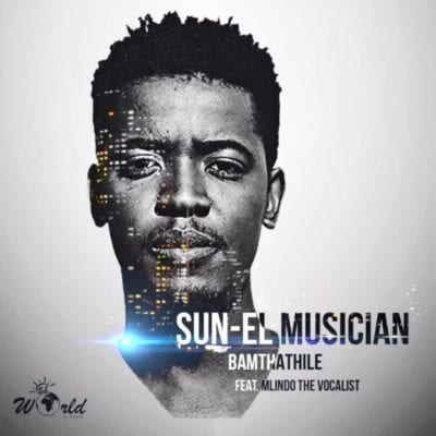 Sun-EL Musician – Bamthathile ft. Mlindo The Vocalist, Sun-EL Musician, Bamthathile, Mlindo The Vocalist, mp3, download, mp3 download, cdq, 320kbps, audiomack, dopefile, datafilehost, toxicwap, fakaza, mp3goo
