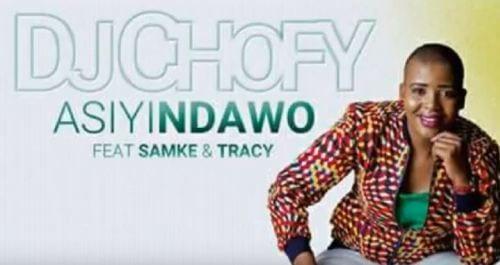 DJ Chofy – Asiyindawo Ft. Samke & Tracy, DJ Chofy, Asiyindawo,Samke, Tracy, mp3, download, mp3 download, cdq, 320kbps, audiomack, dopefile, datafilehost, toxicwap, fakaza, mp3goo