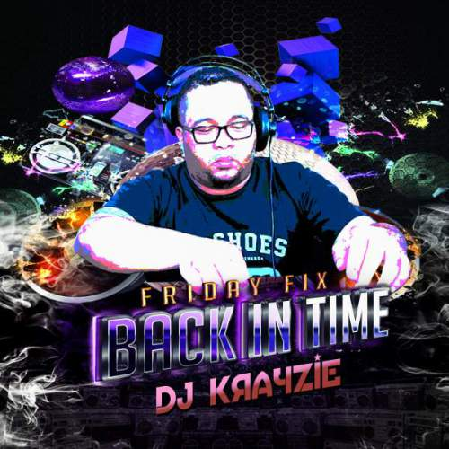 DJ Krayzie – Friday Fix (Back In Time), DJ Krayzie, Friday Fix (Back In Time), mp3, download, mp3 download, cdq, 320kbps, audiomack, dopefile, datafilehost, toxicwap, fakaza, mp3goo