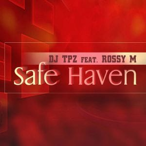 DJ Tpz – Safe Haven Ft. Rossy M, DJ Tpz, Safe Haven, Rossy M, mp3, download, mp3 download, cdq, 320kbps, audiomack, dopefile, datafilehost, toxicwap, fakaza, mp3goo
