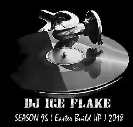 Dj Ice Flake – Season 96 (Easter Build UP) 2018, Dj Ice Flake, Season 96, Easter Build UP, mp3, download, mp3 download, cdq, 320kbps, audiomack, dopefile, datafilehost, toxicwap, fakaza, mp3goo
