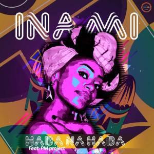 Inami – Haba Na Haba (Original Mix) Ft. PM Project, Inami, Haba Na Haba (Original Mix), PM Project, mp3, download, mp3 download, cdq, 320kbps, audiomack, dopefile, datafilehost, toxicwap, fakaza, mp3goo