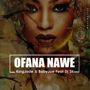 King Jade & BabyJoe – Ofana Nawe Ft. DJ SK, King Jade, BabyJoe, Ofana Nawe, DJ SK, mp3, download, mp3 download, cdq, 320kbps, audiomack, dopefile, datafilehost, toxicwap, fakaza, mp3goo
