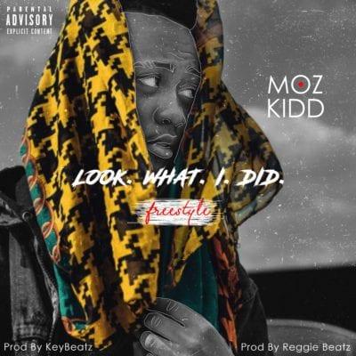 Moz Kidd – Look What I Did (Freestyle), Moz Kidd, Look What I Did, Freestyle, mp3, download, mp3 download, cdq, 320kbps, audiomack, dopefile, datafilehost, toxicwap, fakaza, mp3goo