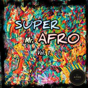 Various Artistes – Super Mr. Afro, Vol. 1 [Mr Afro Deep], Various Artistes, Super Mr. Afro, Vol. 1, Mr Afro Deep, download, cdq, 320kbps, audiomack, dopefile, datafilehost, toxicwap, fakaza, mp3goo zip, alac, zippy, album