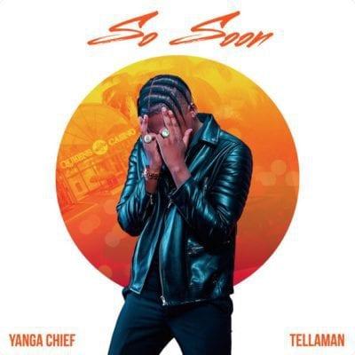 Yanga Chief – So Soon Ft. Tellaman, Yanga Chief, So Soon, Tellaman, mp3, download, mp3 download, cdq, 320kbps, audiomack, dopefile, datafilehost, toxicwap, fakaza, mp3goo