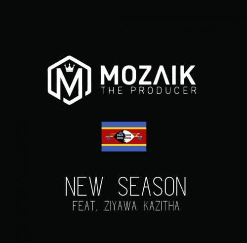 Mozaik The Producer – New Season Ft. Ziyawa Kazitha, Mozaik The Producer, New Season, Ziyawa Kazitha, mp3, download, mp3 download, cdq, 320kbps, audiomack, dopefile, datafilehost, toxicwap, fakaza, mp3goo