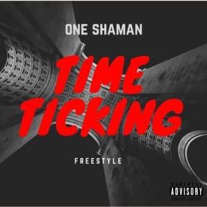 One Shaman – Time Ticking [Freestyle], One Shaman, Time Ticking, Freestyle, mp3, download, mp3 download, cdq, 320kbps, audiomack, dopefile, datafilehost, toxicwap, fakaza, mp3goo