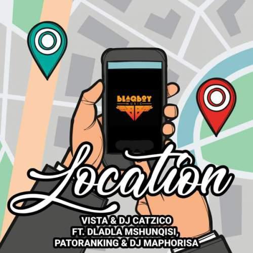 Vista & DJ Catzico – Location Ft. Dladla Mshunqisi, Patoranking & DJ Maphorisa, Vista & DJ Catzico, Location, Dladla Mshunqisi, Patoranking, DJ Maphorisa, mp3, download, mp3 download, cdq, 320kbps, audiomack, dopefile, datafilehost, toxicwap, fakaza, mp3goo
