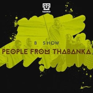 B Show – People from Thabanka (Original Mix), B Show, People from Thabanka (Original Mix), mp3, download, mp3 download, cdq, 320kbps, audiomack, dopefile, datafilehost, toxicwap, fakaza, mp3goo