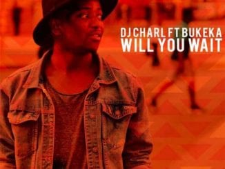 DJ Charl, Bukeka – Will You Wait (Original Mix), DJ Charl, Bukeka, Will You Wait (Original Mix), mp3, download, mp3 download, cdq, 320kbps, audiomack, dopefile, datafilehost, toxicwap, fakaza, mp3goo
