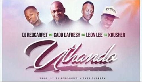 DJ RedCarpet & Cado DaFresh – Uthando Ft. Leon Lee & Krusher, DJ RedCarpet, Cado DaFresh, Uthando,Leon Lee, Krusher, mp3, download, mp3 download, cdq, 320kbps, audiomack, dopefile, datafilehost, toxicwap, fakaza, mp3goo