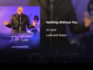 Dr Tumi – Nothing Without You, Dr Tumi, Nothing Without You, mp3, download, mp3 download, cdq, 320kbps, audiomack, dopefile, datafilehost, toxicwap, fakaza, mp3goo