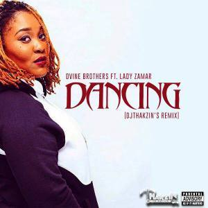 Dvine Brothers – Dancing (Dj Thakzin's Remix) Ft. Lady Zamar, Dvine Brothers, Dancing (Dj Thakzin's Remix), Lady Zamar, mp3, download, mp3 download, cdq, 320kbps, audiomack, dopefile, datafilehost, toxicwap, fakaza, mp3goo