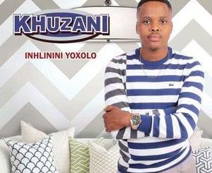 ALBUM: Khuzani – Inhlinini Yoxolo, Khuzani, Inhlinini Yoxolo, download, cdq, 320kbps, audiomack, dopefile, datafilehost, toxicwap, fakaza, mp3goo zip, alac, zippy, album
