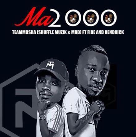Team Mosha – Ma2000 Ft. Fire & Hendrick, Team Mosha, Ma2000, Fire, Hendrick, mp3, download, mp3 download, cdq, 320kbps, audiomack, dopefile, datafilehost, toxicwap, fakaza, mp3goo