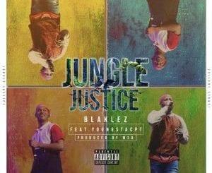 Blaklez – Jungle Justice Ft. Youngstacpt, Blaklez, Jungle Justice, Youngstacpt, mp3, download, mp3 download, cdq, datafilehost, toxicwap, fakaza