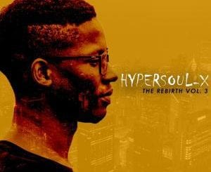 EP: HyperSOUL-X – The Rebirth Vol. 3, EP, HyperSOUL-X, The Rebirth Vol. 3, download, cdq, 320kbps, audiomack, dopefile, datafilehost, toxicwap, fakaza, mp3goo ,zip, alac, zippy, album