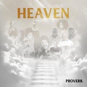ProVerb – Heaven, ProVerb, Heaven, mp3, download, mp3 download, cdq, 320kbps, audiomack, dopefile, datafilehost, toxicwap, fakaza, mp3goo