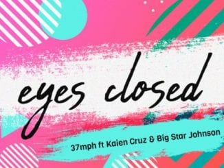 37MPH – Eyes Closed Ft. Kaien Cruz & Big Star Johnson, 37MPH, Eyes Closed, Kaien Cruz, Big Star Johnson, mp3, download, mp3 download, cdq, 320kbps, audiomack, dopefile, datafilehost, toxicwap, fakaza, mp3goo
