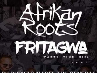 Afrikan Roots, DJ Buckz, Maofe The General – FriTagwa (Party Time Mix), Afrikan Roots, DJ Buckz, Maofe The General, FriTagwa, Party Time Mix, mp3, download, mp3 download, cdq, 320kbps, audiomack, dopefile, datafilehost, toxicwap, fakaza, mp3goo