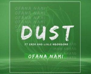 DUST, Ofana Nami, Emza, Lihle Ngongoma, mp3, download, mp3 download, cdq, 320kbps, audiomack, dopefile, datafilehost, toxicwap, fakaza, mp3goo
