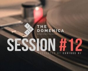 Cubique DJ, Domenica Sessions Podcast #12 Mixed By Cubique DJ, mp3, download, mp3 download, cdq, 320kbps, audiomack, dopefile, datafilehost, toxicwap, fakaza, mp3goo, Afro House 2018, Afro House Mix, Deep House, DJ Mix Set, South Africa Music